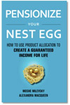 Pensionize Your Nest Egg - Moshe Milevsky and Alexandra Macqueen